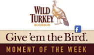 Wild Turkey Bourbon - Give'em the Bird. Moment of the Week