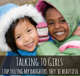 Please stop telling my daughters they're beautiful