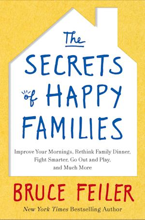 """This book cover image released by William Morrow shows """"The Secrets of Happy Families: Improve Your Mornings, Rethink Family Dinner, Fight Smarter, Go Out and Play, and Much More,"""" by Bruce Feiler. (AP Photo/William Morrow)"""