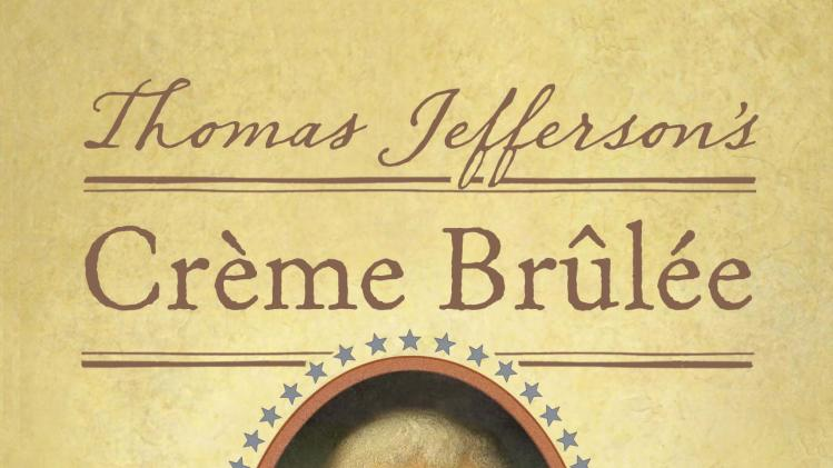 "This book cover image released by Quirk Books shows ""Thomas Jefferson's Creme Brulee: How a Founding Father and His Slave James Hemings Introduced French Cuisine to America,"" by Thomas J. Craughwell. (AP Photo/Quirk Books)"