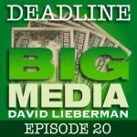 Deadline Big Media With David Lieberman, Episode 20