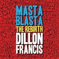 'Masta Blaster (The Rebirth)' by Dillon Francis