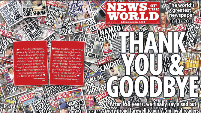 In this photo released Saturday July 9, 2011, by News International, showing the front cover of the final edition of Britain's Sunday tabloid newspaper the News of the World which will be published for Sunday July 10, 2011, with a simple front page message: Thank You and Goodbye.  The newspaper owned by News Corp is ensnared in a growing scandal because of alleged phone-hacking which has prompted the title to be closed from upcoming Sunday, after 168-years of publishing. (AP Photo / News International) EDITORIAL USE ONLY