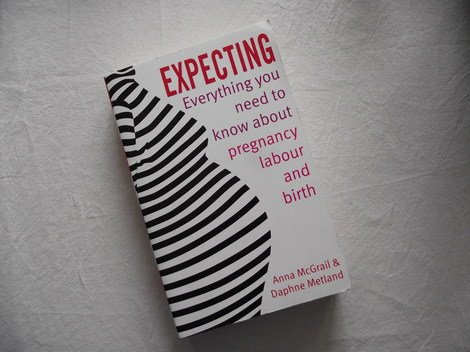 Expecting: everything you need to know about pregnancy, labour and birth