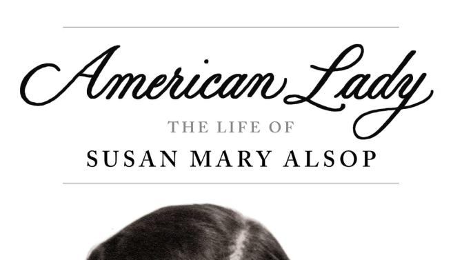 """This image provided by Viking shows the cover of the book """"American Lady: The Life of Susan Mary Alsop,"""" by Caroline de Margerie. At its heart, this engaging, gentle biography is a tale of how a particular slice of the other half lived -- in today's parlance, that's the 2 percent -- in the mid-20th century. With its focus on class, events of the day, and love affairs, it's a one-woman """"Downton Abbey"""" for the Yankee political class. (AP Photo/Viking)"""
