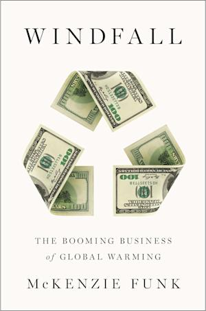 "This book cover image released by The Penguin Press shows ""Windfall: The Booming Business of Global Warming,"" by McKenzie Funk. (AP Photo/The Penguin Press)"
