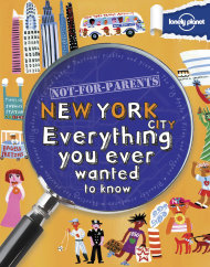 "This book cover image courtesy of Lonely Planet shows the cover of ""Not-For-Parents New York City Everything You Ever Wanted to Know,"" by Lonely Planet. Books with a travel theme _ whether practical, beautiful, inspirational or just a good read _ might make the perfect holiday gift this season. (AP Photo/Lonely Planet)"