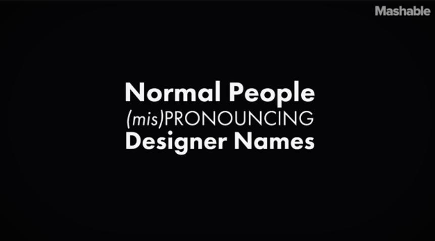 Watch These People Hilariously Mispronounce Designer Names