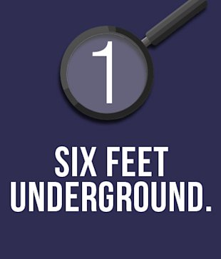1.     Six feet underground.