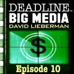Deadline Big Media With David Lieberman, Episode 10