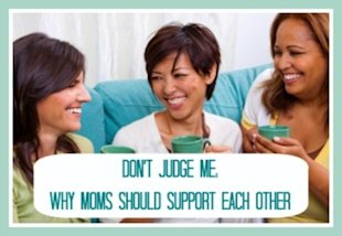 Stop the Mommy Wars! Why Moms Should Support Each Other