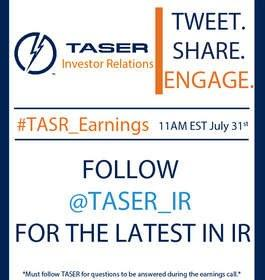 TASER to Release Second Quarter 2013 Earnings on July 31 and Announces New IR Social Media Initiatives