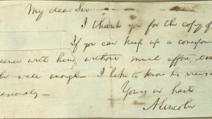 "This photo provided by Papers of Abraham Lincoln project shows a note written by Abraham Lincoln. Historians believe they've unraveled the mystery of a cryptic note Lincoln penned that doesn't identify the recipient by name and has a section clipped out. Researchers at the Papers of Abraham Lincoln project concluded Lincoln was writing to an ally to ask him to maintain a secret relationship with a political insider during the 1860 election campaign. Lincoln asked his cohort to ""keep up a correspondence"" with the person. The use of that phrase gave researchers their best clue. They ran it through a searchable database they are compiling of Lincoln's papers and found several matches. (AP Photo/Papers of Abraham Lincoln project)"
