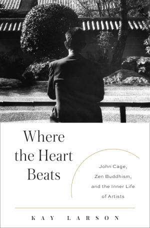 "This book cover image released by The Penguin Press shows ""Where the Heart Beats: John Cage, Zen Buddhism and the Inner Life of Artists,"" by Kay Larson. (AP Photo/The Penguin Press)"