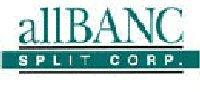 allBanc Split Corp. Announces Completion of Offering of Class C Preferred Shares, Series 1 and Class A Capital Shares
