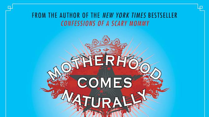 """This book cover image released by Gallery Books shows """"Motherhood Comes Naturally (and Other Vicious Lies), by Jill Smokler. Mother's Day has taken a dark yet funny turn in a fresh round of books about derelict parenting. These moms curse a lot, drink to excess, reveal scary truths and draw twisted little stick figures of their kids pooping and whining relentlessly. They love their kids, to be sure, but there's something about the scorched earth narrative that sells memoirish parenting books these days, so they went for it. And they're joined by some funny dads who touch on motherhood in equally twisted ways. (AP Photo/Gallery Books)"""