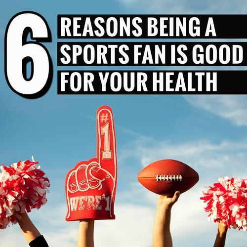 6 Reasons Being A Sports Fan Is Good For Your Health
