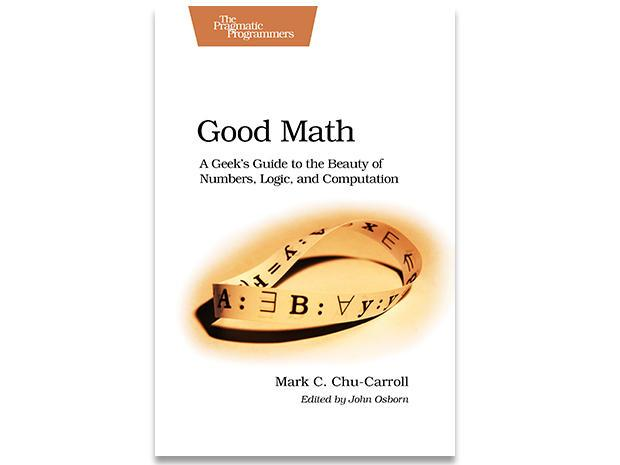 Good Math, book review: Challenging concepts, well explained
