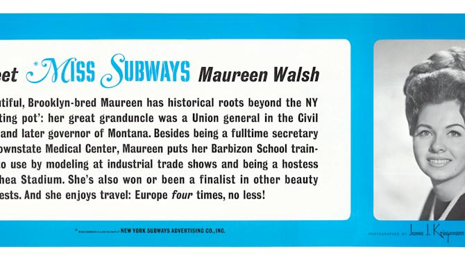 "This image provided by the MTA courtesy of the New York Transit Museum shows  Maureen Walsh, who appeared on placards in the New York City subways from  Feb.– Aug. 1968 in the ""Meet Miss Subways"" campaign that ran for 35 years as eye candy to bring attention to other advertisements in New York's transit system. ""Meet Miss Subways: New York's Beauty Queens 1941-76,"" is now an exhibition at the New York Transit Museum running Oct. 23-March 25, and a companion book of the same name with current-day photos of the women. (AP Photo/ MTA courtesy of the New York Transit Museum)"