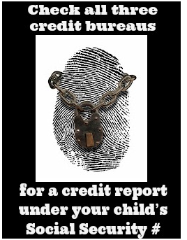 Occasionally check all three credit bureaus for a credit report under your child's Social Security number
