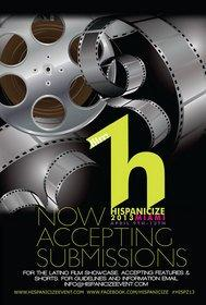 Hispanicize 2013 Film Festival Announces Expanded Program for Latino Filmmakers and Issues National Call for Film Entries and Session Topics