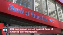 U.S. Can Pursue Lawsuit Against Bank of America Over Mortgages