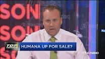 Top trades: Humana up for sale?