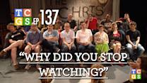 TCGS #137 - Why Did You Stop Watching The Chris Gethard Show?