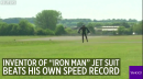 "Inventor of ""Iron Man"" jet suit beats his own speed record"